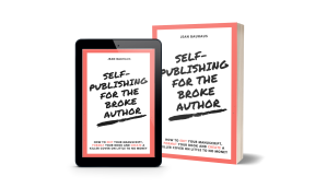 Self-Publishing for the Broke Author by Jean Bauhaus